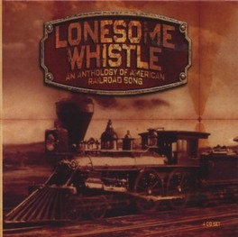LONESOME WHISTLE AN ANTHOLOGY OF AMERICAN RAILROAD SONGS V/A, CD