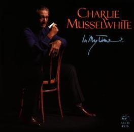 IN MY TIME IN HONOUR OF HIS 50TH BIRTHDAY A TRIBUTE TO HIS OWN CAR Audio CD, CHARLIE MUSSELWHITE, CD