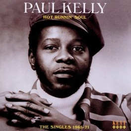 HOT RUNNIN' SOUL * THE SINGLES 1965-71 * PAUL KELLY, CD