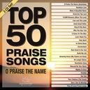 TOP 50 PRAISE SONGS OF.. .....