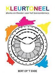 Kleurtoneel. drama en theater voor het basisonderwijs, Op 't Ende, Bert, Paperback