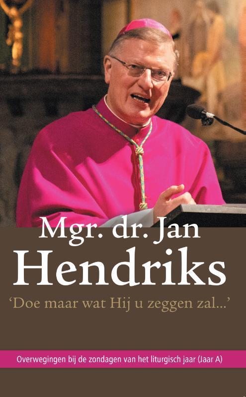 'Doe maar wat Hij u zeggen zal...' Jan Hendriks