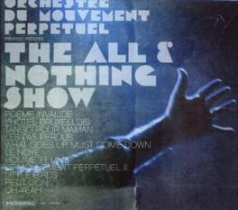 ALL & NOTHING SHOW ..PERPETUEL Audio CD, ORCHESTRE DU MOUVEMENT PE, CD