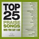 TOP 25 PRAISES SONGS:.. .....