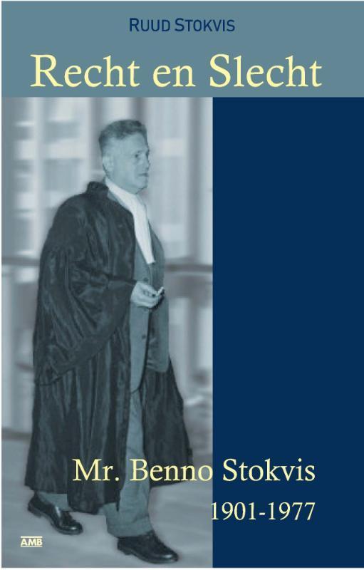 Recht en Slecht. mr. Benno Stokvis (1901-1977), Stokvis, Ruud, Paperback
