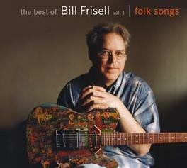 BEST OF VOL.1:FOLK SONGS Audio CD, BILL FRISELL, CD