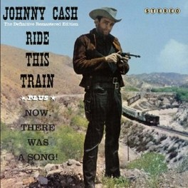 RIDE THIS TRAIN + NOW.. .. THERE WAS A SONG JOHNNY CASH, CD