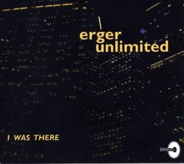 I WAS THERE ERGER UNLIMITED, CD