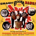 SMASH BOOM BANG! * SONGS & PRODUCTIONS OF FELDMAN-GOLDSTEIN-GOTTEHRER *