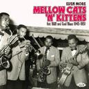 EVEN MORE MELLOW CATS 'N' ..KITTENS, HOT R&B AND COOL BLUES 1945-1951