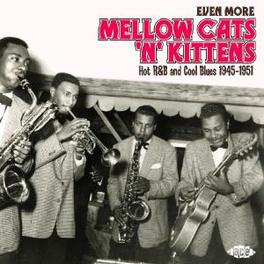 EVEN MORE MELLOW CATS 'N' ..KITTENS, HOT R&B AND COOL BLUES 1945-1951 Audio CD, V/A, CD