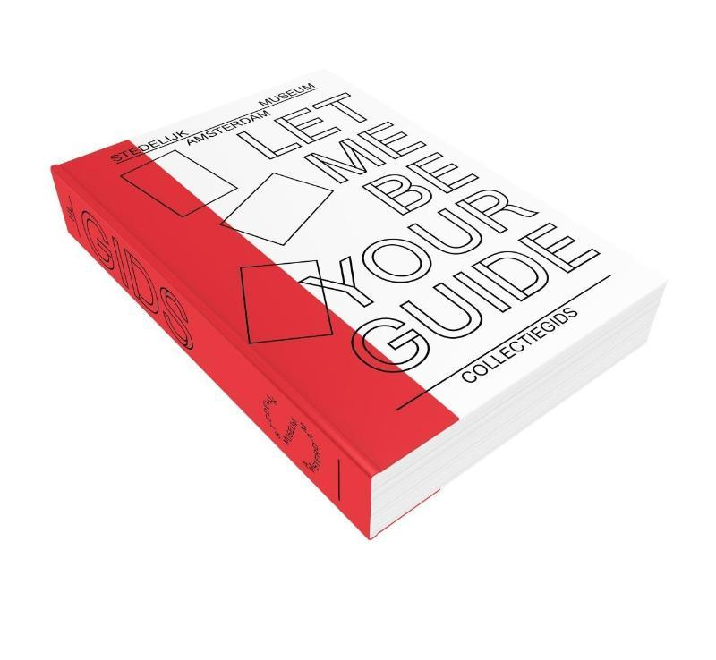 Let Me Be Your Guide. Stedelijk Museum Amsterdam : collectiegids, Mullarky, Megan, Paperback
