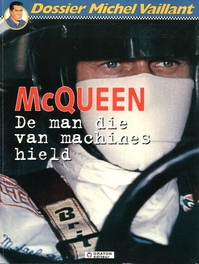 MICHEL VAILLANT DOSSIER 03. STEVE MCQUEEN, DE MAN DIE VAN MACHINES HIELD. de man die van machines hi