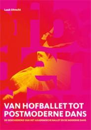 Van hofballet tot postmoderne dans. De geschiedenis van het akademische ballet en de moderne dans, Utrecht, Luuk, Paperback