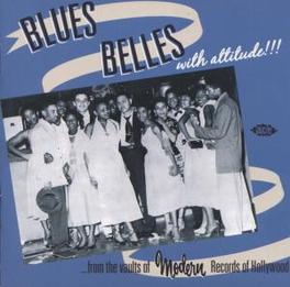 WITH ATTITUDE! * FROM THE VAULTS OF MODERN RECORDS OF HOLLYWOOD * Audio CD, BLUES BELLES, CD