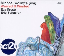 WASTED & WANTED WOLLNY/KRUSE/SCHAEFER, CD