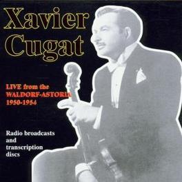 LIVE FROM THE WALDORF AST ..ASTORIA 1950-54, 21 TRACK COLLECTION Audio CD, XAVIER CUGAT, CD
