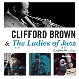 COMPLETE RECORDINGS AND THE LADIES OF JAZZ CLIFFORD BROWN, CD