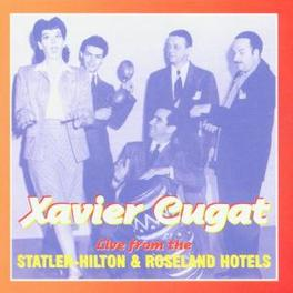LIVE FROM THE STATLER HIL ..HILTON & ROSELAND HOTELS, 50'S BROADCAST RECORDINGS Audio CD, XAVIER CUGAT, CD