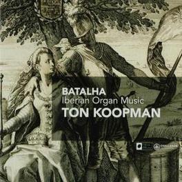 BATALHA IBERIAN ORGAN MUSIC/WORKS BY CABANILLES/COELHO/SEIXAS Audio CD, TON KOOPMAN, CD