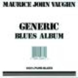 GENERIC BLUES ALBUM Audio CD, MAURICE JOHN VAUGHN, CD