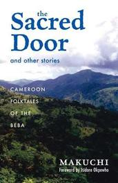 The Sacred Door and Other Stories. Cameroon Folktales of the Beba, Makuchi, Paperback