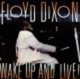 WAKE UP AND LIVE LEGENDARY WEST COAST JUMP BLUES ARTIST Audio CD, FLOYD DIXON, CD