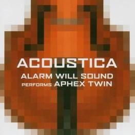 PERFORMS APHEX TWIN AC.. .. ACOUSTICA ALARM WILL SOUND, CD