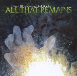 BEHIND SILENCE AND.. SOLITUDE *REISSUE* Audio CD, ALL THAT REMAINS, CD