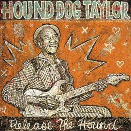 RELEASE THE HOUND PREVIOUSLY UNRELEASED MATERIAL Audio CD, HOUND DOG TAYLOR, CD