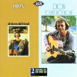 SIT DOWN OLD FRIEND/YOU'R ..YOU'RE NOT ALONE// 2 ALBUMS ON 1 CD Audio CD, DION, CD