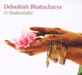 O SHAKUNTALA Audio CD, DEBASHISH BHATTACHARYA, CD