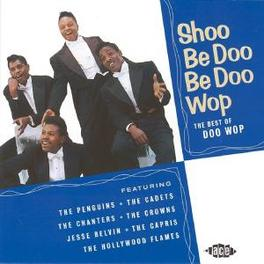 SHOO BE DDO BE DOO WOP 18 TR. W/PENGUINS, CADETS, TEEN QUEENS, JACKS, CAPRIS Audio CD, V/A, CD