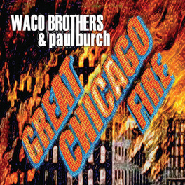 GREAT CHICAGO FIRE A CHICAGO BAND KNOWN FOR ITS MUDDY WORK BOOTS, ANARCHIC WACO BROTHERS & PAUL BURC, CD