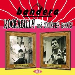BANDERA: ROCKABILLY & .. ..COUNTRY ROOTS W/BENNY INGRAM/BOB PERRY/CHUCK AKIN/A.O Audio CD, V/A, CD