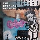 ETERNAL PERHAPS