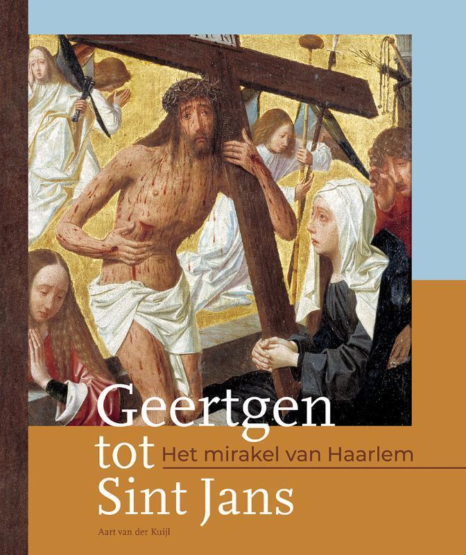 Geertgen tot Sint Jans. Het mirakel van Haarlem, Van der Kuijl, Aart, Hardcover