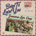 BORN TO LOVE YOU -.. .....