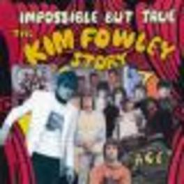 IMPOSSIBLE BUT TRUE *THE KIM FOWLEY STORY* Audio CD, KIM FOWLEY, CD