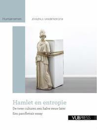 Hamlet en entropie. De twee culturen een halve eeuw later. Een pamflettair essay, Van Bendegem, Jean Paul, Paperback