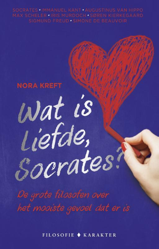 Wat is liefde, Socrates?. De grote filosofen over het mooiste gevoel dat er is, Nora Kreft, Paperback