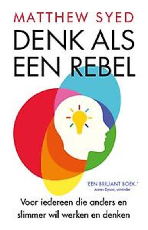 Denk als een rebel. Voor iedereen die anders en slimmer wil werken en denken, Syed, Matthew, Paperback