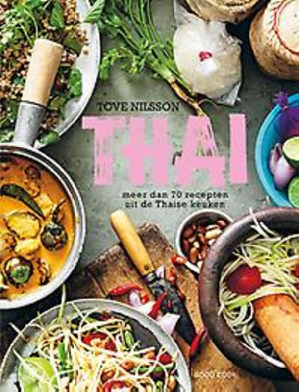 Thai. meer dan 70 recepten uit de Thaise keuken, Tove Nilsson, Hardcover