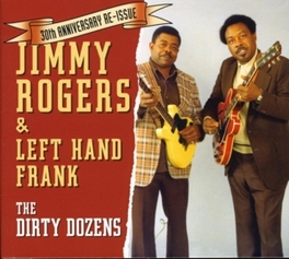 DIRTY DOZENS W/LEFT HAND FRANK Audio CD, JIMMY ROGERS, CD