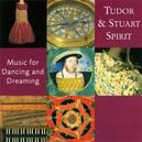 TUDOR AND STUART MUSIC FOR DANCING AND DREAMING