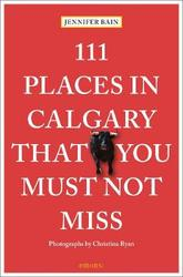 111 Places in Calgary That...