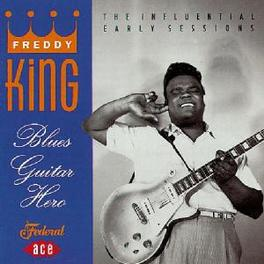 BLUES GUITAR HERO THE INFLUENTIAL EARLY SESSIONS Audio CD, FREDDY KING, CD