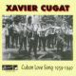 CUBAN LOVE SONGS 1939-40 Audio CD, XAVIER CUGAT, CD
