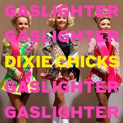 GASLIGHTER FORMERLY KNOWN AS THE DIXIE CHICKS