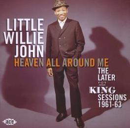 HEAVEN ALL AROUND ME *THE LATER KING SESSIONS 1961-63* Audio CD, LITTLE WILLIE JOHN, CD